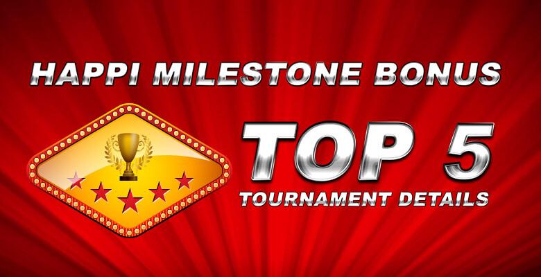 Happi Milestone Bonus & Top 5 Tournament Details